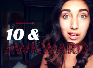 10 & awkward